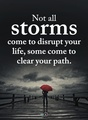 Not all storms come to distrupt your life some come to clear your path