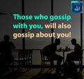 Those who gossip with you, will also gossip about you