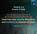 Iman has over seventy branches, and modesty is a branch of Iman - Sahih Muslim 35 a