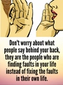Dont worry about what people say behind your back