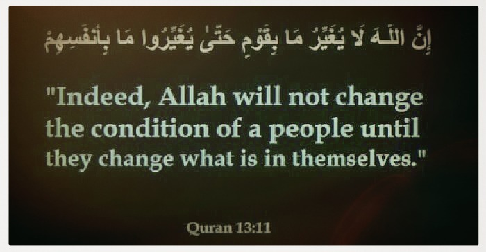 Indeed Allah will not change the condition of people until they change what is in themselves Quran