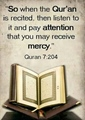 So when the Quran is recited then listen to it and pay attention that you may receive mercy - Quran 7-204