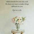 Allah intends for you ease, and He does not want to make things difficult for you - Quran 2-185