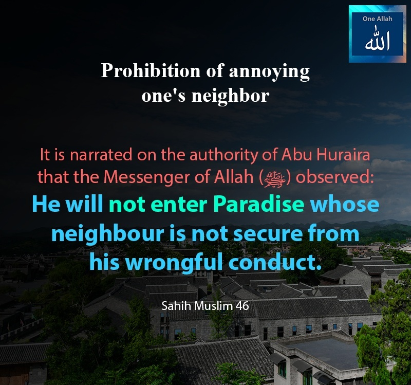 He will not enter Paradise whose neighbour is not secure from his wrongful conduct - Sahih Muslim - 46