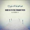 Guide us to the straight path - Quran 1-6