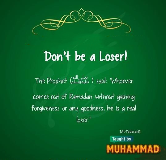 If any Muslim comes out of Ramadan without gaining forgiveness and goodness he is a real loser 2 Hadith Muhammad