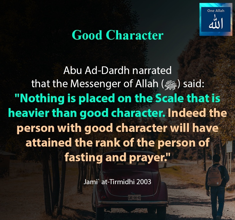 Nothing is placed on the Scale that is heavier than good character - Jami al Tirmidhi - 2003
