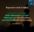 Repeat the words of Adhan whenever you hear the Adhan - Sahih al Bukhari - 611