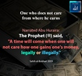 A time will come when one will not care how one gains ones money legally or illegally - Sahih Bukhari 2059